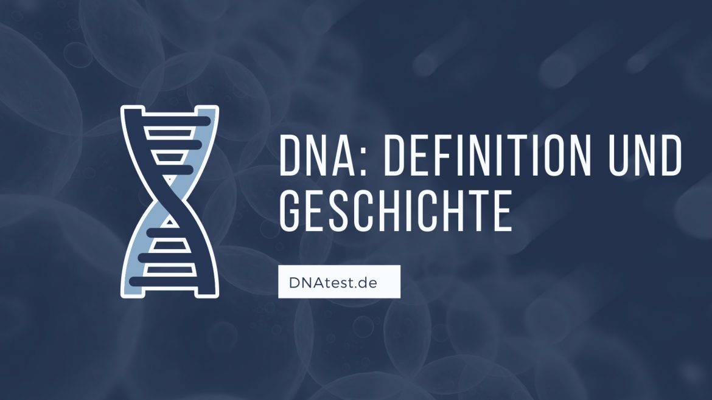 DNA Definition und Geschichte