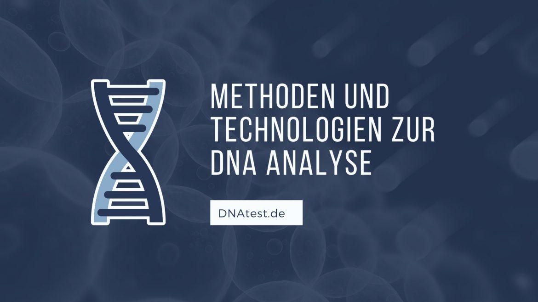 Methoden und Technologien zur DNA Analyse
